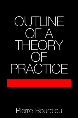 Outline of a Theory of Practice By Bourdieu, Pierre